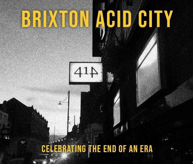 Brixton Acid City - Celebrating The End Of An Era