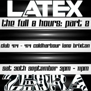 Latex Zebra - The Full 8 Hour Story - Part 2 @ Club 414 Brixton - Flyer